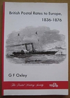 Literature British Postal Rates to Europe, 1836-76 by Oxley 130pp illus £65 on A